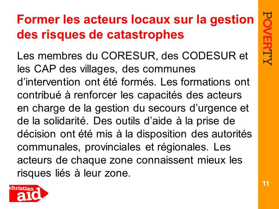 Former les acteurs locaux sur la gestion des risques de catastrophes Les membres du CORESUR, des CODESUR et les CAP des villages, des communes dintervention ont été formés.
