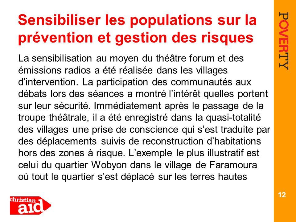 Sensibiliser les populations sur la prévention et gestion des risques La sensibilisation au moyen du théâtre forum et des émissions radios a été réalisée dans les villages dintervention.