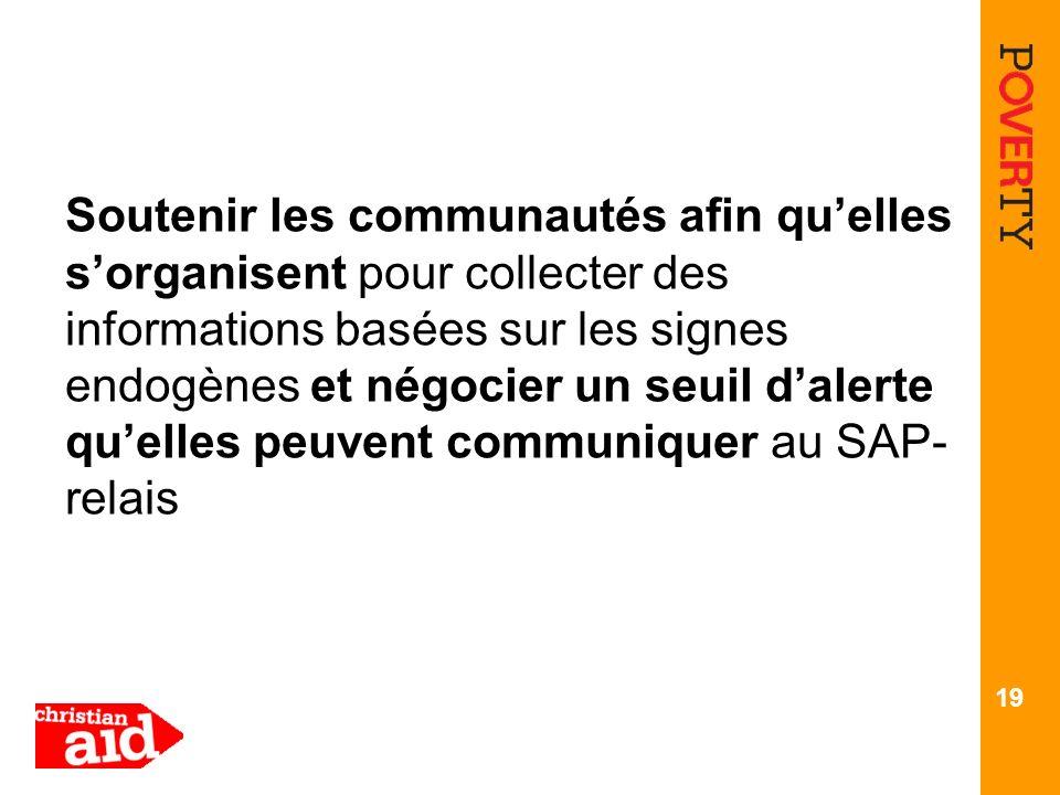 Soutenir les communautés afin quelles sorganisent pour collecter des informations basées sur les signes endogènes et négocier un seuil dalerte quelles peuvent communiquer au SAP- relais 19