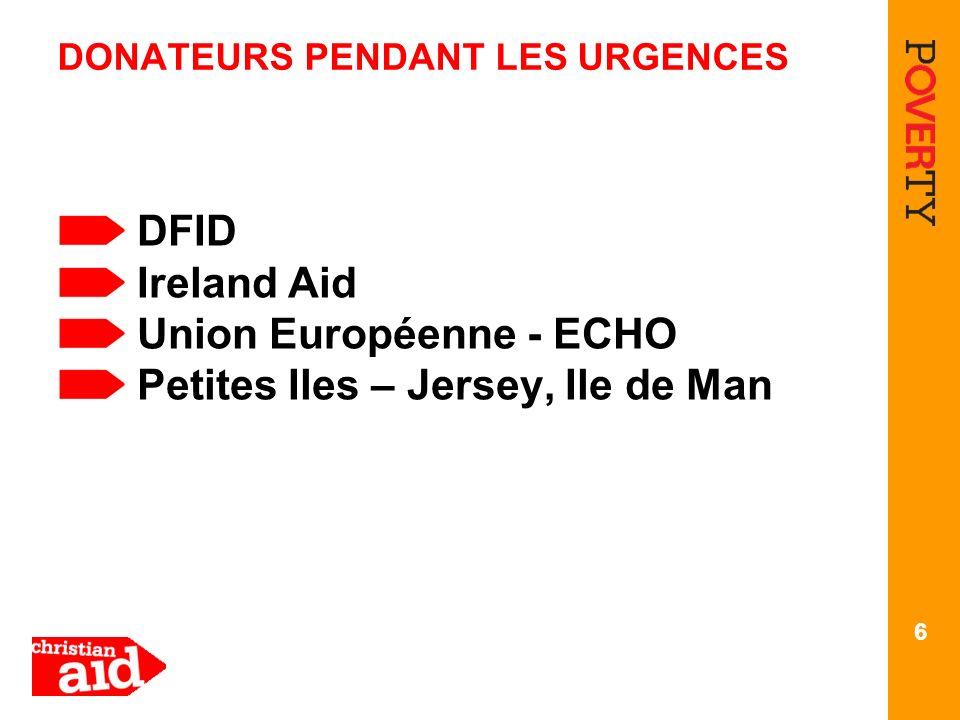 DONATEURS PENDANT LES URGENCES DFID Ireland Aid Union Européenne - ECHO Petites Iles – Jersey, Ile de Man 6