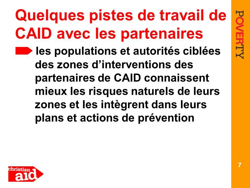 Quelques pistes de travail de CAID avec les partenaires les populations et autorités ciblées des zones dinterventions des partenaires de CAID connaissent mieux les risques naturels de leurs zones et les intègrent dans leurs plans et actions de prévention 7
