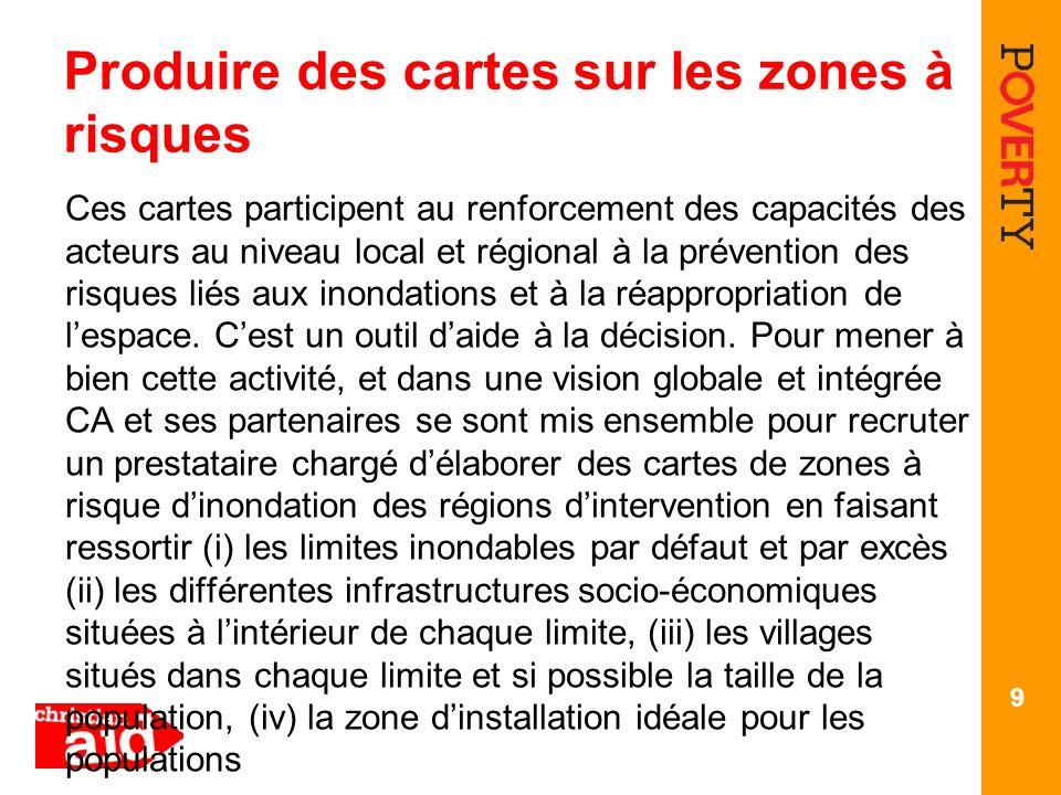 Produire des cartes sur les zones à risques Ces cartes participent au renforcement des capacités des acteurs au niveau local et régional à la préventi