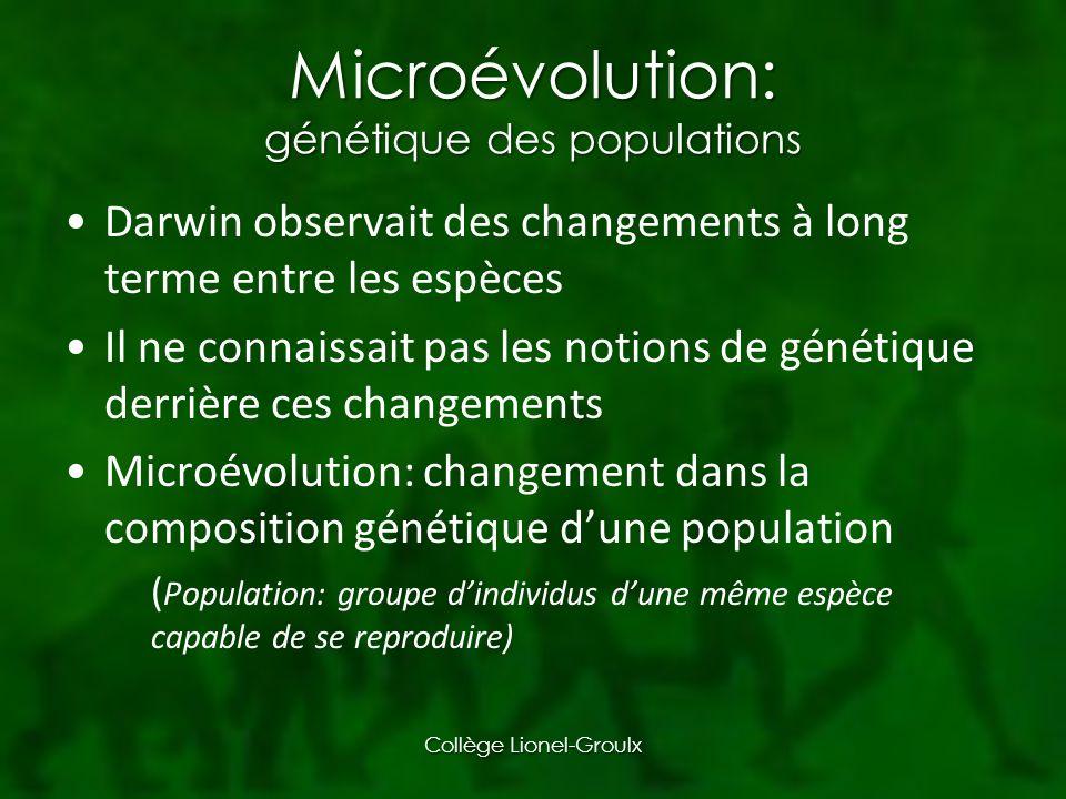 Microévolution: génétique des populations Darwin observait des changements à long terme entre les espèces Il ne connaissait pas les notions de génétique derrière ces changements Microévolution: changement dans la composition génétique dune population ( Population: groupe dindividus dune même espèce capable de se reproduire) Collège Lionel-Groulx