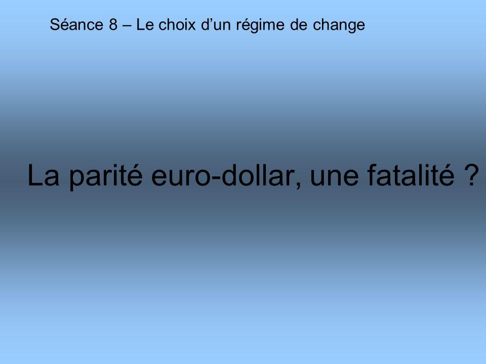 La parité euro-dollar, une fatalité ? Séance 8 – Le choix dun régime de change