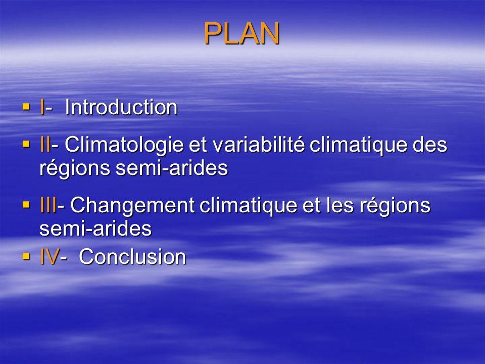 PLAN I- Introduction I- Introduction II- Climatologie et variabilité climatique des régions semi-arides II- Climatologie et variabilité climatique des régions semi-arides III- Changement climatique et les régions semi-arides III- Changement climatique et les régions semi-arides IV- Conclusion IV- Conclusion
