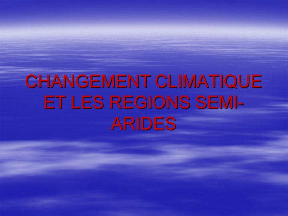 CHANGEMENT CLIMATIQUE ET LES REGIONS SEMI- ARIDES