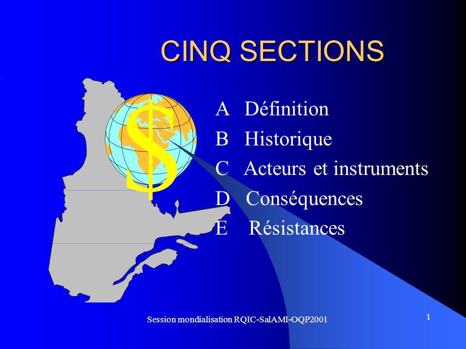 $ 1 Session mondialisation RQIC-SalAMI-OQP2001 CINQ SECTIONS A Définition B Historique C Acteurs et instruments D Conséquences E Résistances