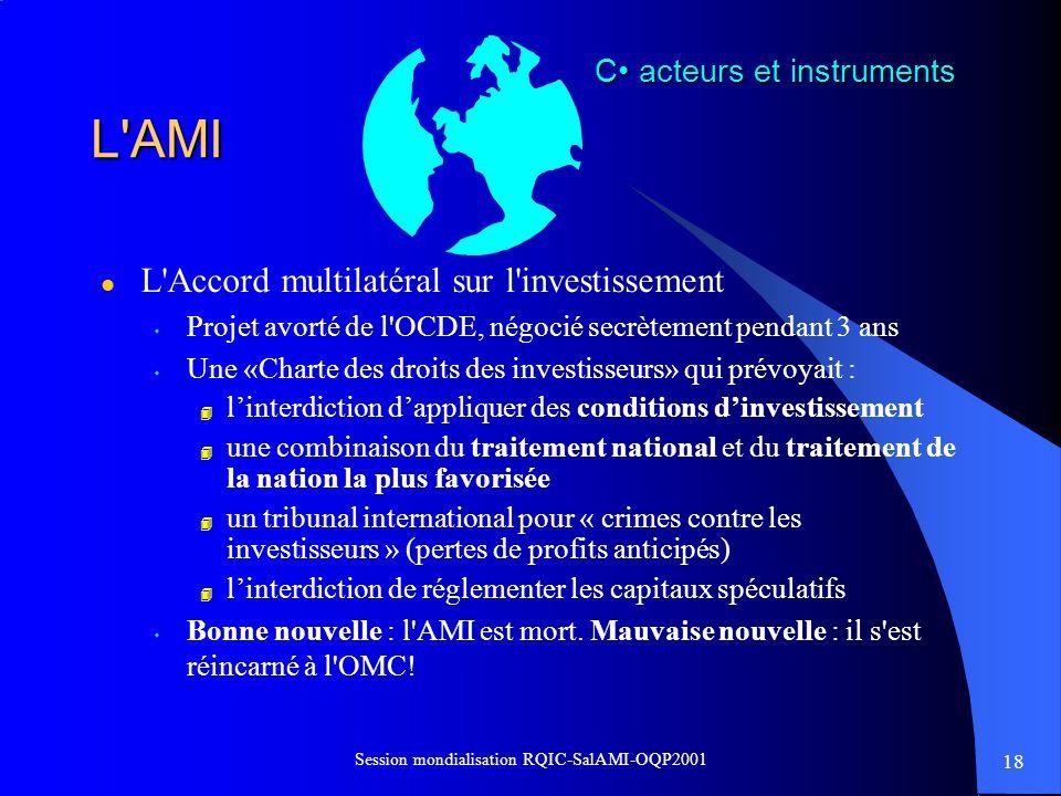 18 Session mondialisation RQIC-SalAMI-OQP2001 L'AMI l L'Accord multilatéral sur l'investissement s Projet avorté de l'OCDE, négocié secrètement pendan
