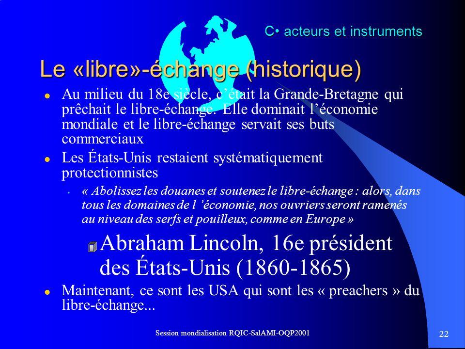 22 Session mondialisation RQIC-SalAMI-OQP2001 Le «libre»-échange (historique) l Au milieu du 18e siècle, cétait la Grande-Bretagne qui prêchait le lib