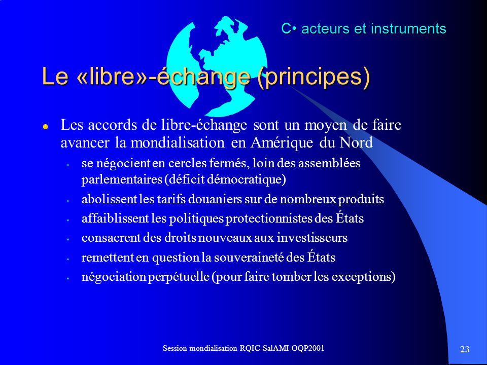 23 Session mondialisation RQIC-SalAMI-OQP2001 Le «libre»-échange (principes) l Les accords de libre-échange sont un moyen de faire avancer la mondiali