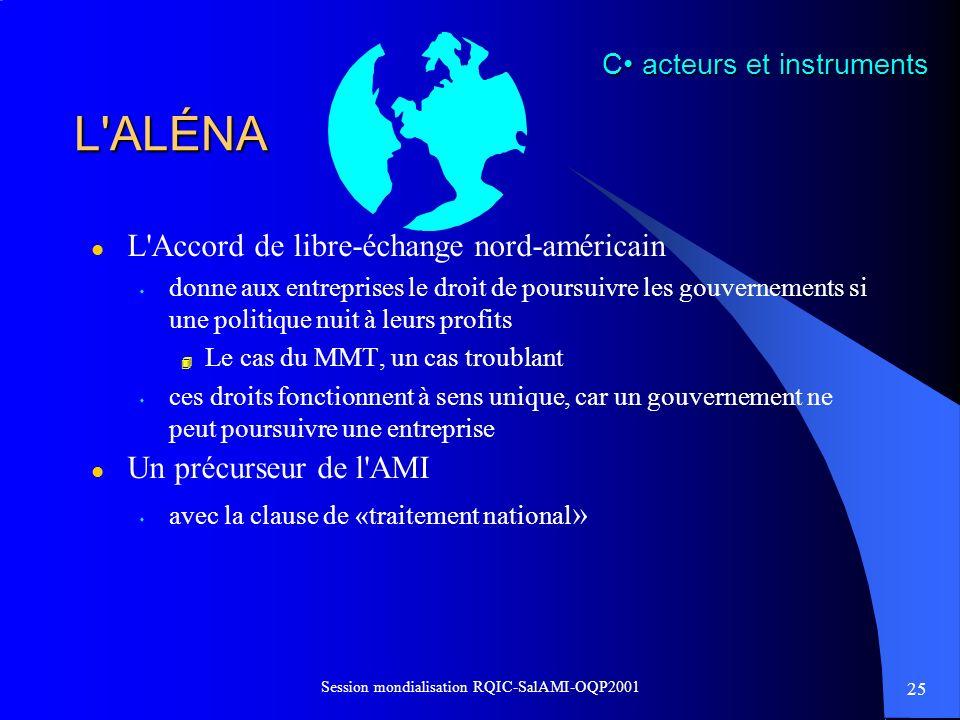 25 Session mondialisation RQIC-SalAMI-OQP2001 L'ALÉNA l L'Accord de libre-échange nord-américain s donne aux entreprises le droit de poursuivre les go