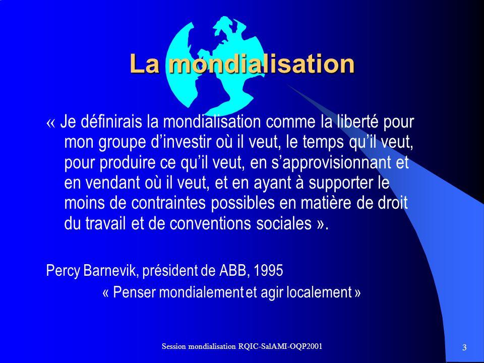 3 Session mondialisation RQIC-SalAMI-OQP2001 La mondialisation « Je définirais la mondialisation comme la liberté pour mon groupe dinvestir où il veut
