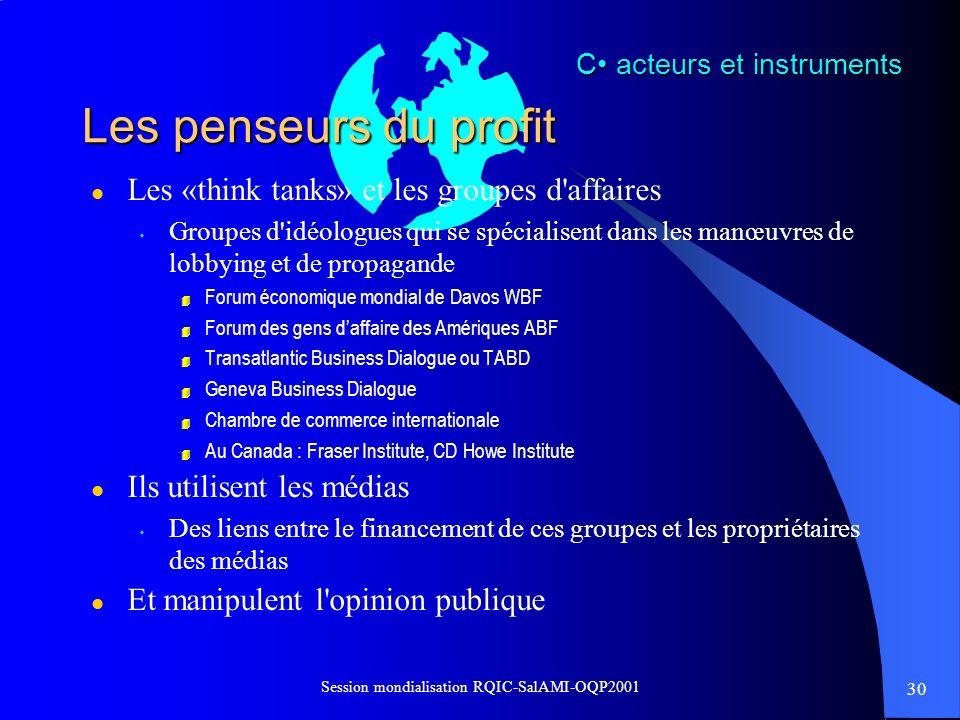 30 Session mondialisation RQIC-SalAMI-OQP2001 Les penseurs du profit l Les «think tanks» et les groupes d'affaires s Groupes d'idéologues qui se spéci