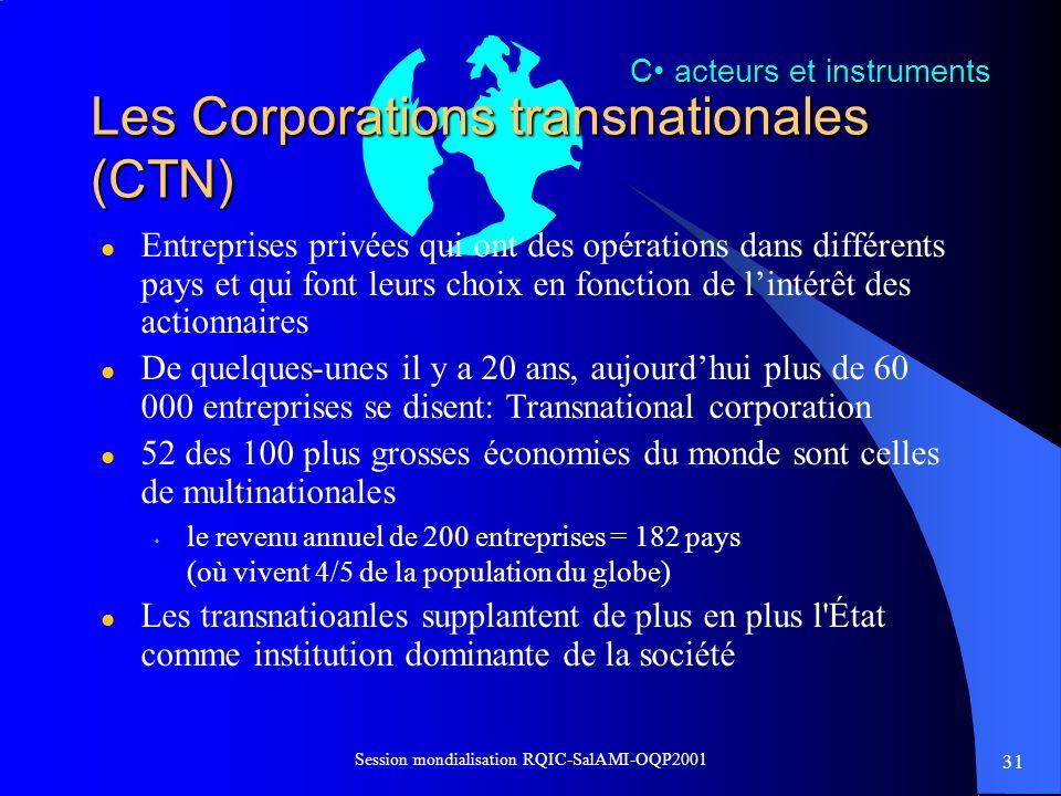 31 Session mondialisation RQIC-SalAMI-OQP2001 Les Corporations transnationales (CTN) l Entreprises privées qui ont des opérations dans différents pays