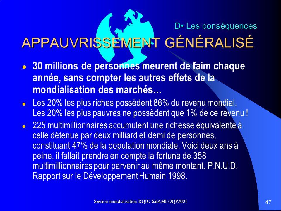 47 Session mondialisation RQIC-SalAMI-OQP2001 APPAUVRISSEMENT GÉNÉRALISÉ l 30 millions de personnes meurent de faim chaque année, sans compter les aut