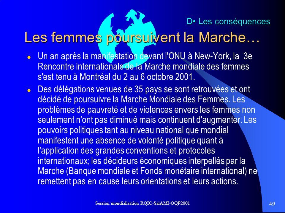 49 Session mondialisation RQIC-SalAMI-OQP2001 Les femmes poursuivent la Marche… l Un an après la manifestation devant l'ONU à New-York, la 3e Rencontr