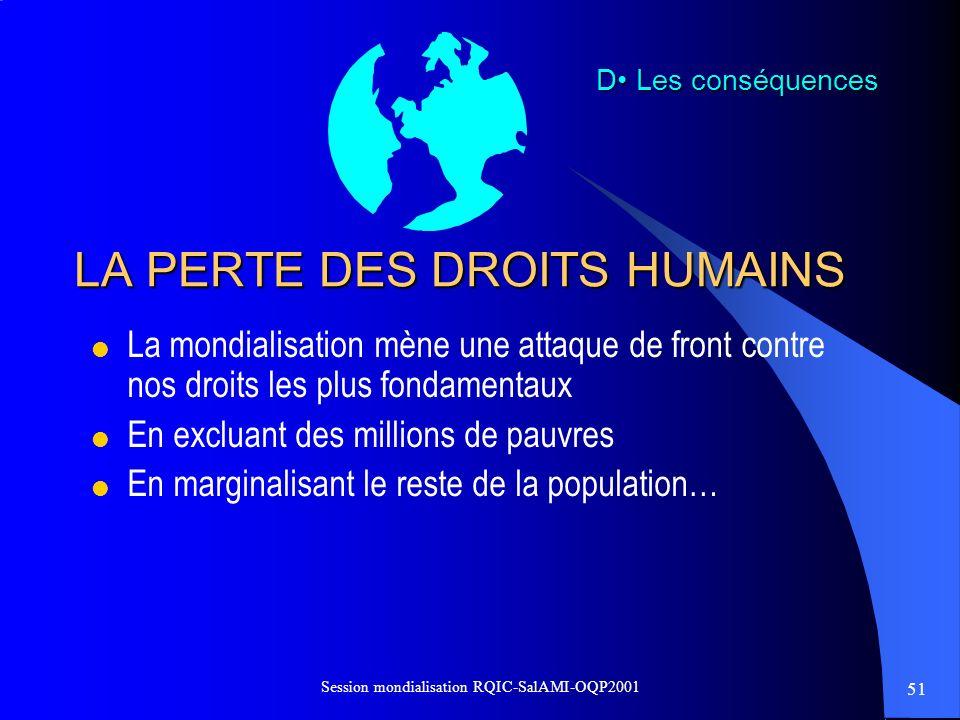 51 Session mondialisation RQIC-SalAMI-OQP2001 LA PERTE DES DROITS HUMAINS La mondialisation mène une attaque de front contre nos droits les plus fonda