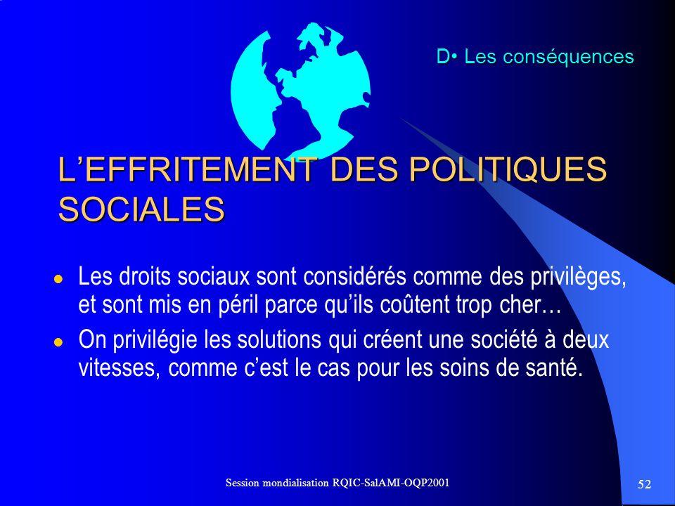 52 Session mondialisation RQIC-SalAMI-OQP2001 LEFFRITEMENT DES POLITIQUES SOCIALES l Les droits sociaux sont considérés comme des privilèges, et sont