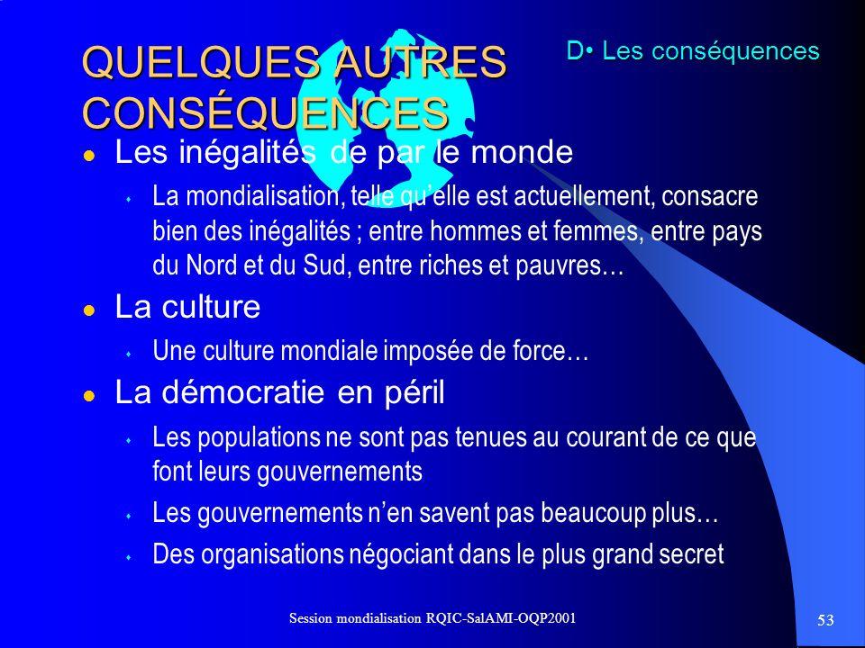 53 Session mondialisation RQIC-SalAMI-OQP2001 QUELQUES AUTRES CONSÉQUENCES Les inégalités de par le monde s La mondialisation, telle quelle est actuel