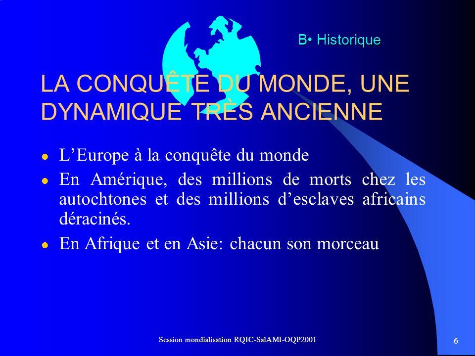 6 Session mondialisation RQIC-SalAMI-OQP2001 LA CONQUÊTE DU MONDE, UNE DYNAMIQUE TRÈS ANCIENNE l LEurope à la conquête du monde l En Amérique, des mil