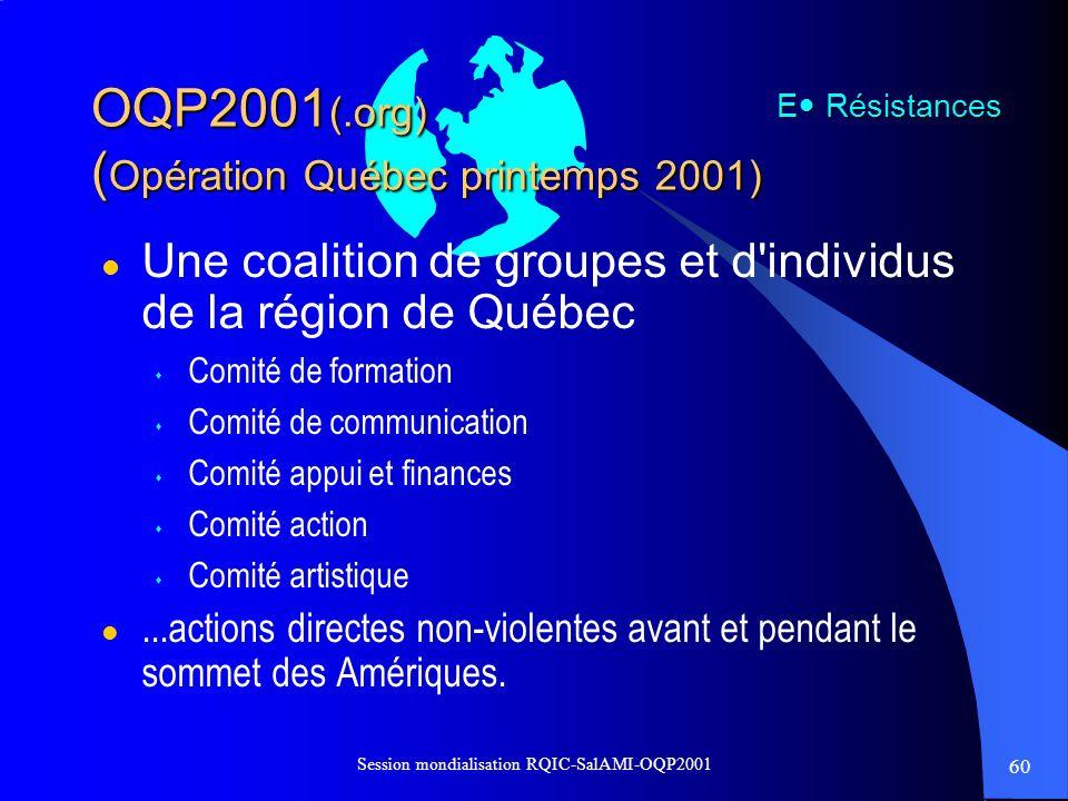 60 Session mondialisation RQIC-SalAMI-OQP2001 OQP2001 (.org) ( Opération Québec printemps 2001) l Une coalition de groupes et d'individus de la région