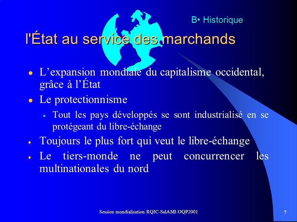28 Session mondialisation RQIC-SalAMI-OQP2001 D autres acteurs importants l Les « quelques » transnationales l « Leurs » idéologues, penseurs du profit l « Leurs » gouvernements l Les investisseurs institutionnels l Et nous...