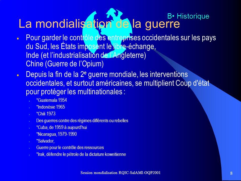 8 Session mondialisation RQIC-SalAMI-OQP2001 La mondialisation de la guerre Pour garder le contrôle des entreprises occidentales sur les pays du Sud,