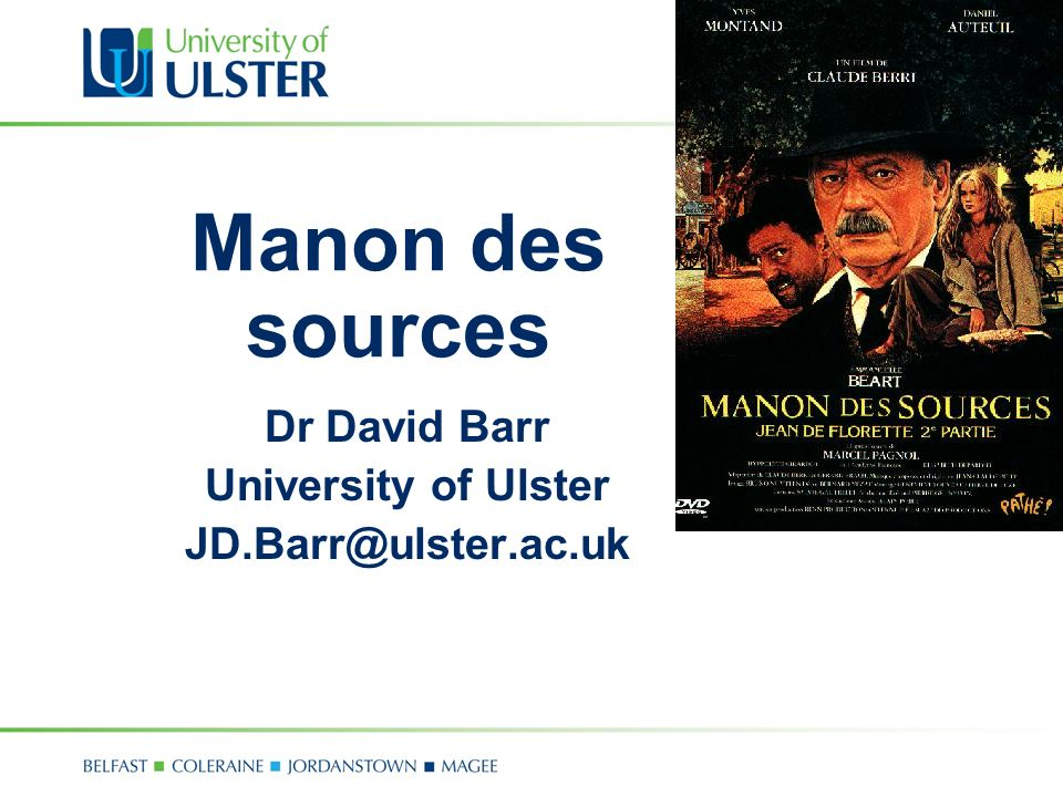 Manon des sources Dr David Barr University of Ulster JD.Barr@ulster.ac.uk