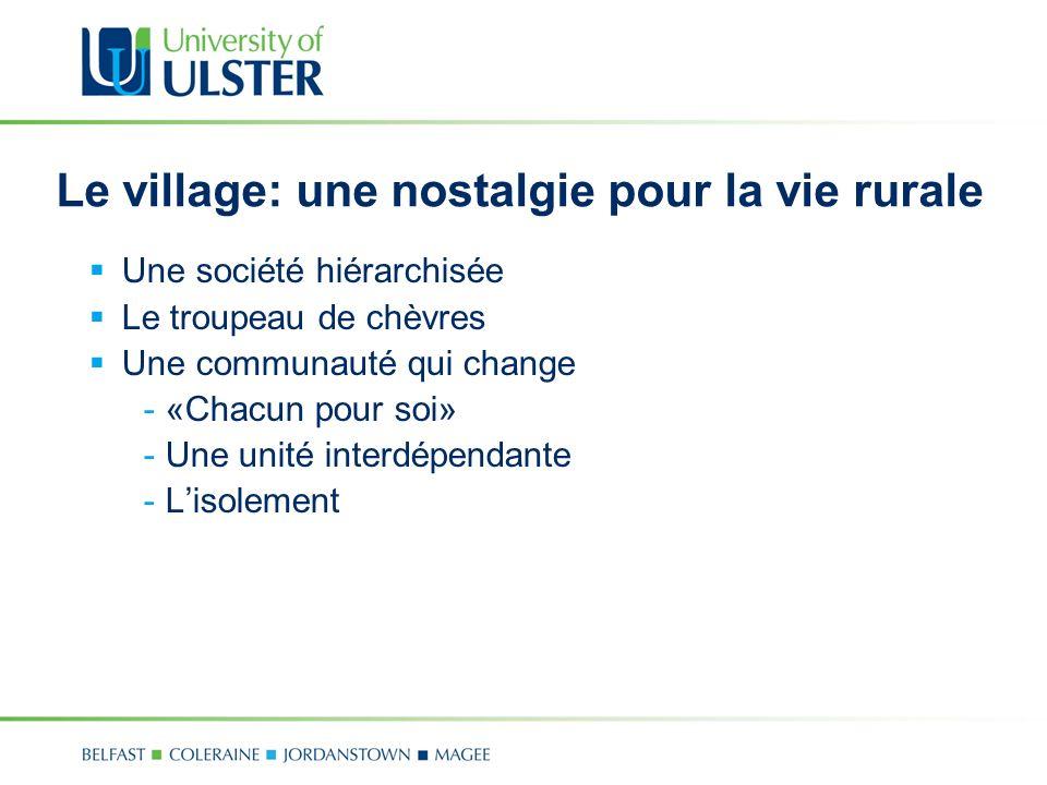 Le village: une nostalgie pour la vie rurale Une société hiérarchisée Le troupeau de chèvres Une communauté qui change - «Chacun pour soi» - Une unité interdépendante - Lisolement