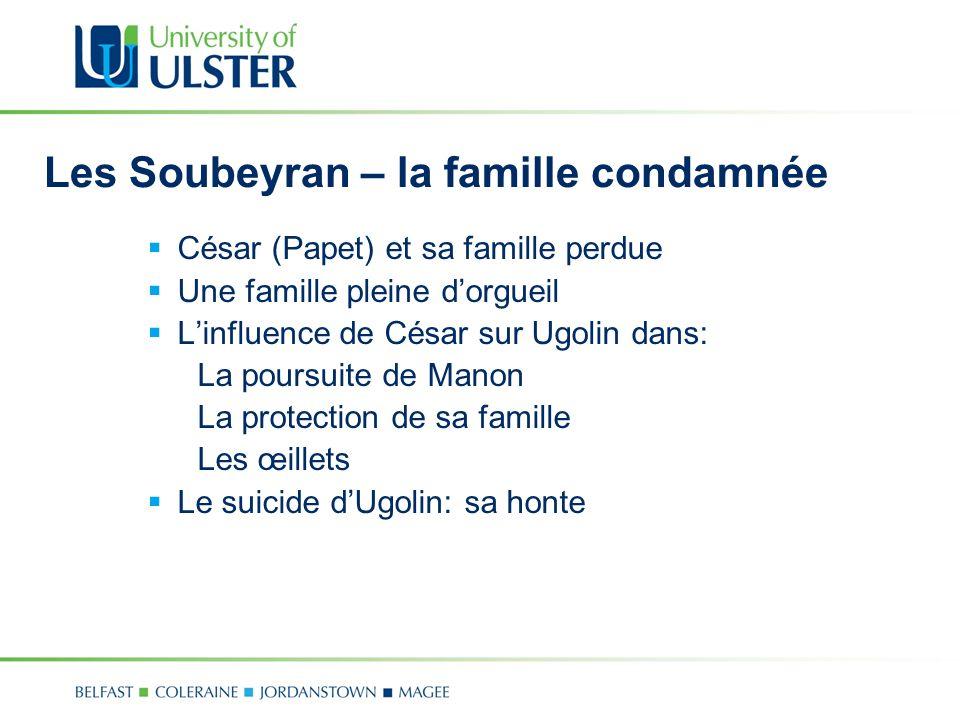 Les Soubeyran – la famille condamnée César (Papet) et sa famille perdue Une famille pleine dorgueil Linfluence de César sur Ugolin dans: La poursuite