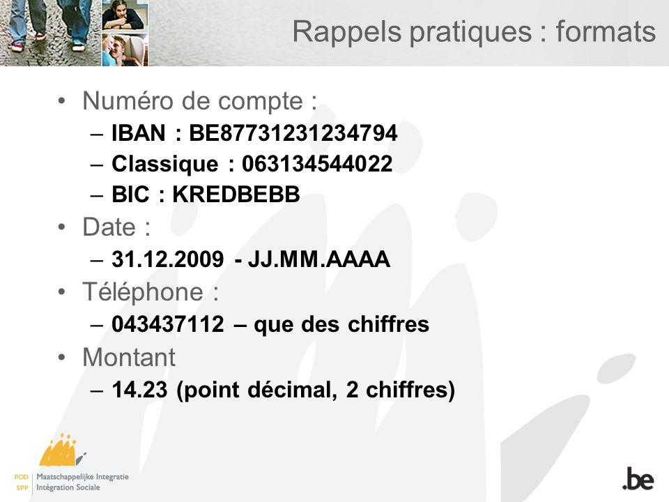 Rappels pratiques : formats Numéro de compte : –IBAN : BE87731231234794 –Classique : 063134544022 –BIC : KREDBEBB Date : –31.12.2009 - JJ.MM.AAAA Télé