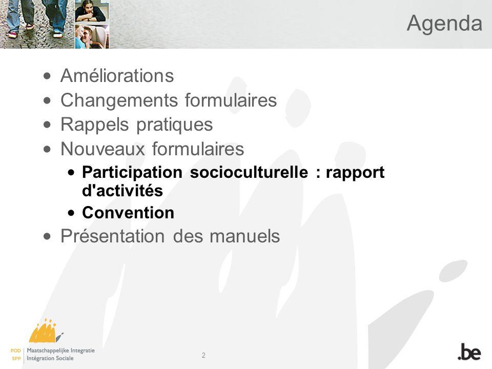 2 Agenda Améliorations Changements formulaires Rappels pratiques Nouveaux formulaires Participation socioculturelle : rapport d activités Convention Présentation des manuels