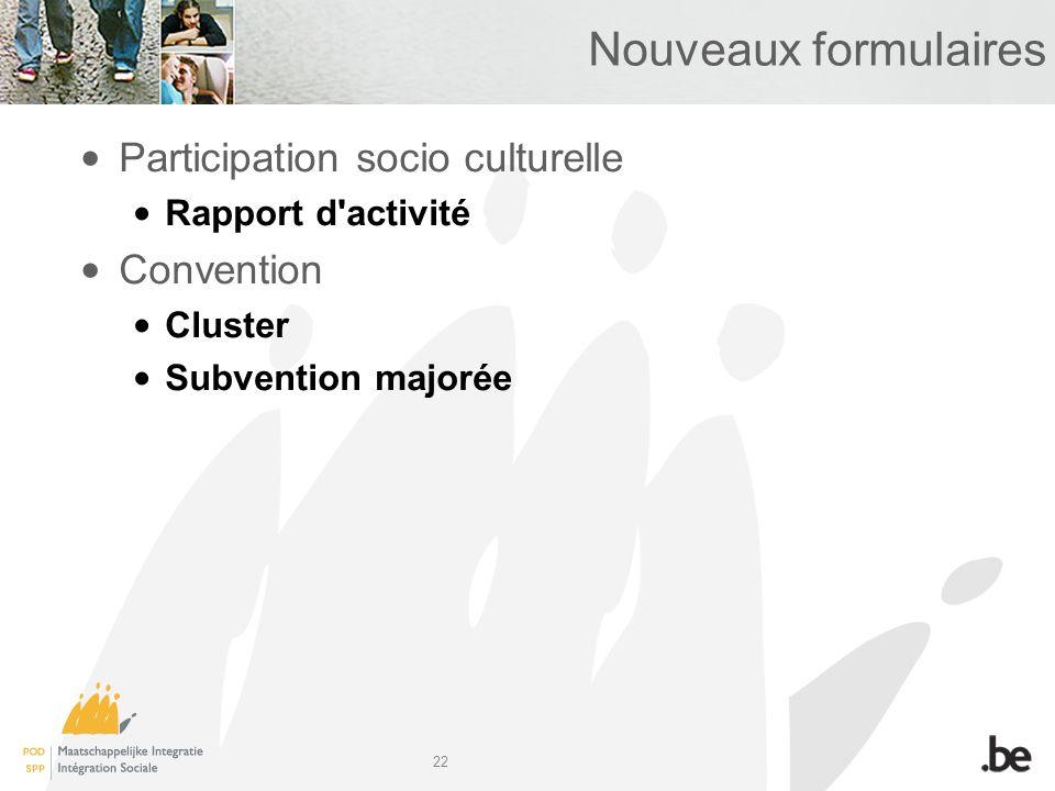 22 Nouveaux formulaires Participation socio culturelle Rapport d'activité Convention Cluster Subvention majorée