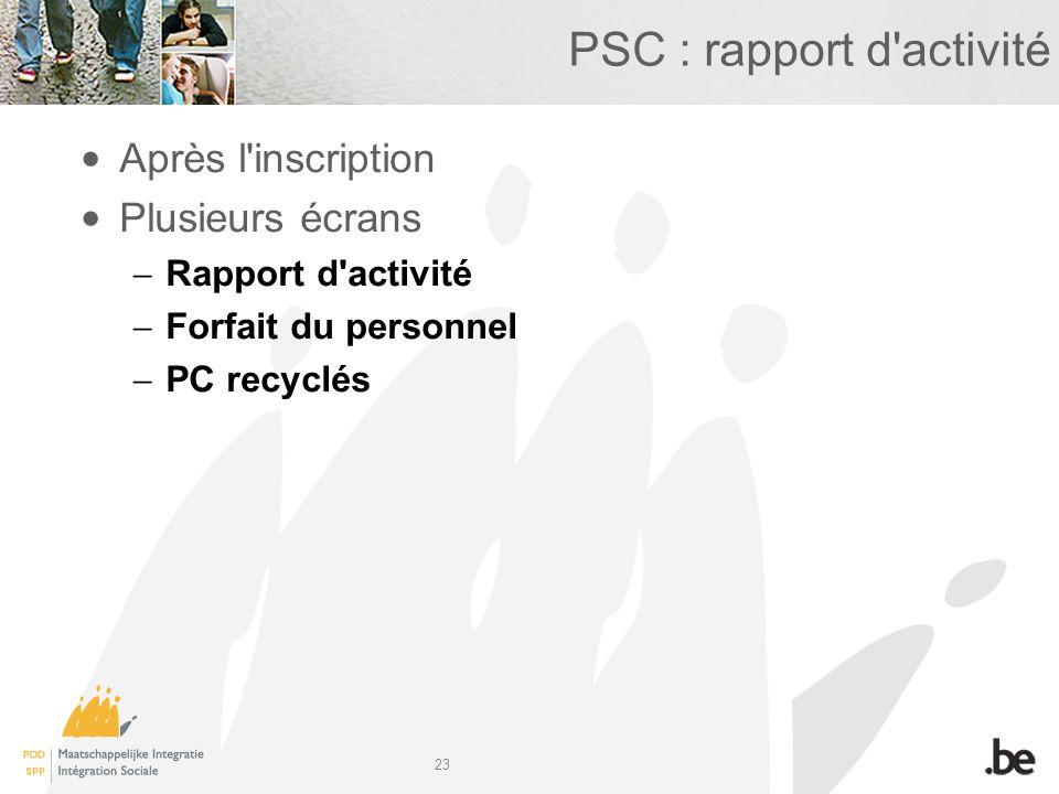 23 PSC : rapport d activité Après l inscription Plusieurs écrans Rapport d activité Forfait du personnel PC recyclés