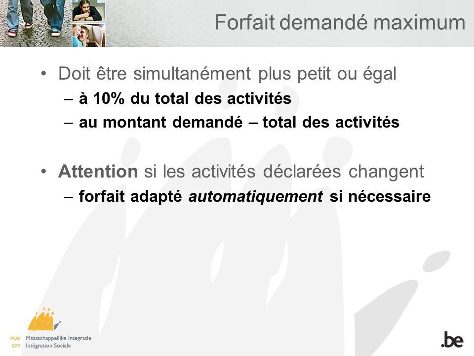 Forfait demandé maximum Doit être simultanément plus petit ou égal –à 10% du total des activités –au montant demandé – total des activités Attention s