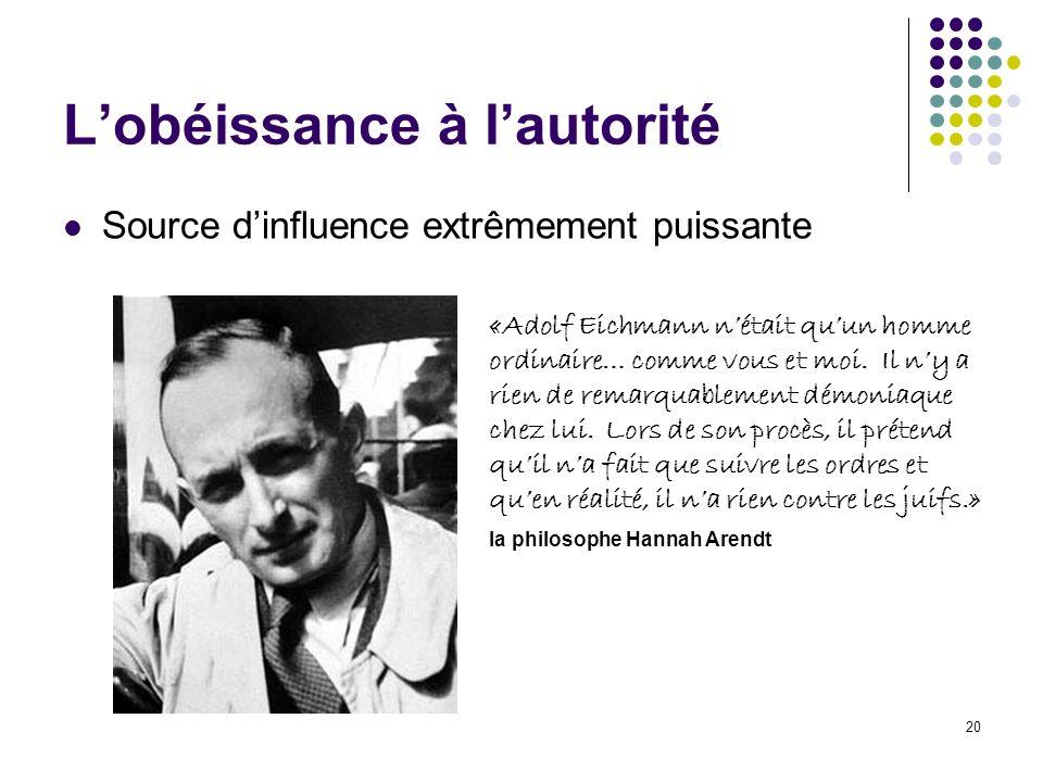 20 Lobéissance à lautorité Source dinfluence extrêmement puissante «Adolf Eichmann nétait quun homme ordinaire… comme vous et moi. Il ny a rien de rem