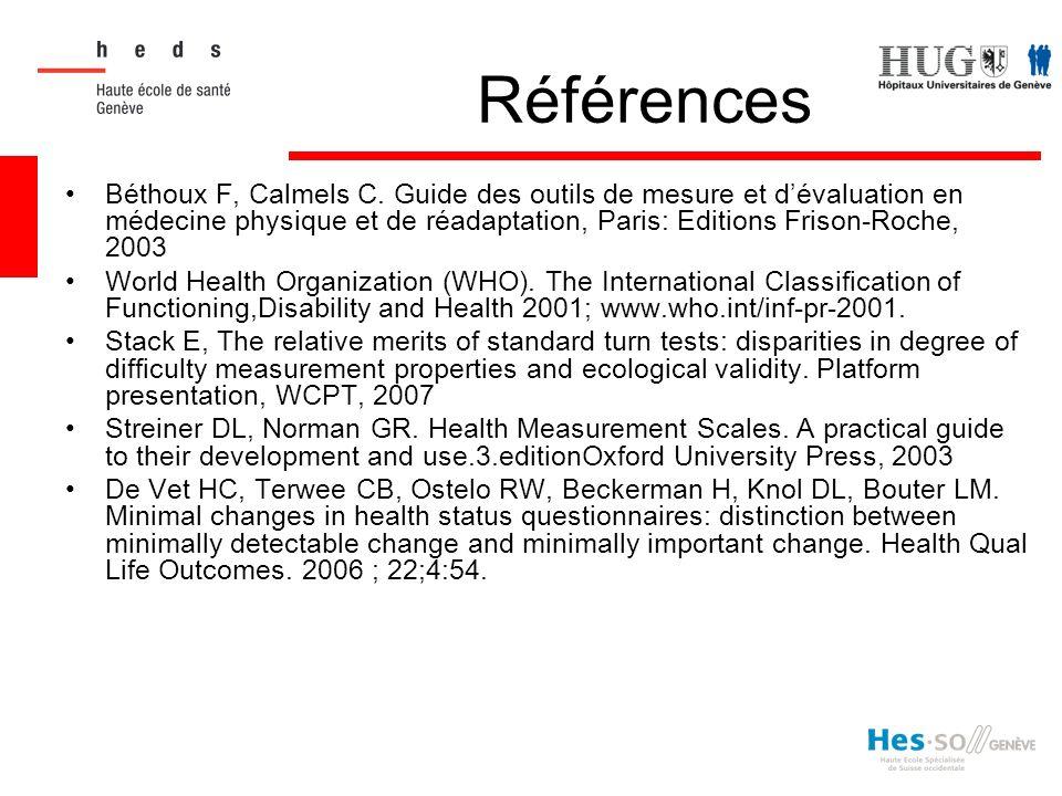 Références Béthoux F, Calmels C. Guide des outils de mesure et dévaluation en médecine physique et de réadaptation, Paris: Editions Frison-Roche, 2003