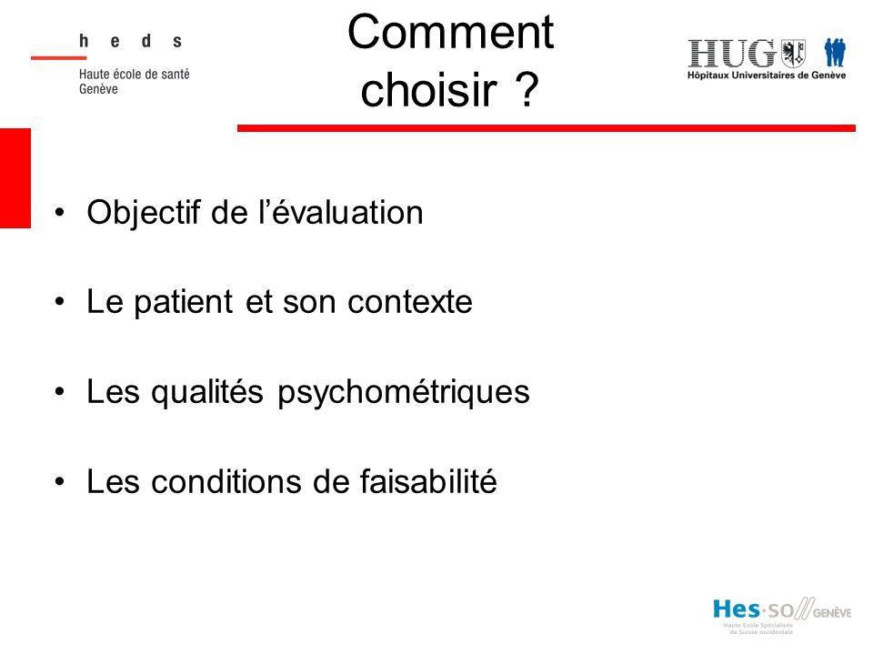 Comment choisir ? Objectif de lévaluation Le patient et son contexte Les qualités psychométriques Les conditions de faisabilité