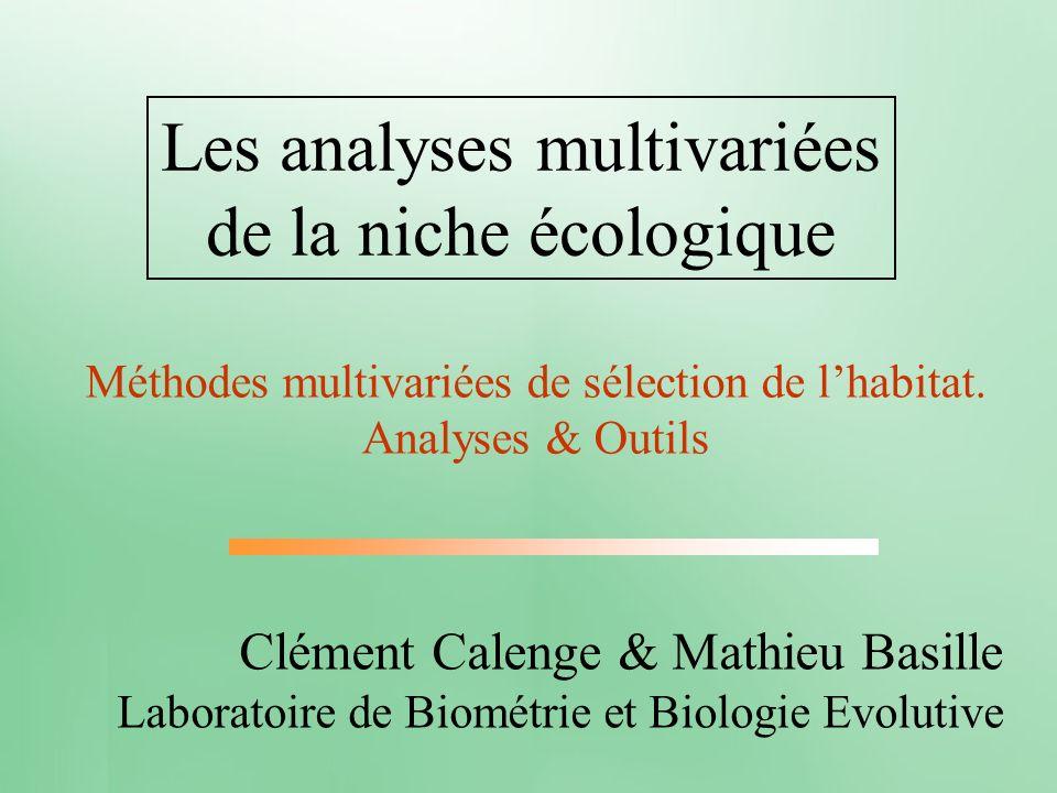 Les analyses multivariées de la niche écologique Méthodes multivariées de sélection de lhabitat. Analyses & Outils Clément Calenge & Mathieu Basille L