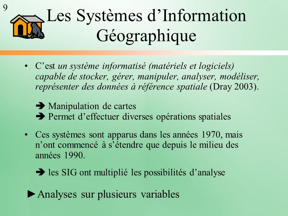 Les Systèmes dInformation Géographique Cest un système informatisé (matériels et logiciels) capable de stocker, gérer, manipuler, analyser, modéliser,