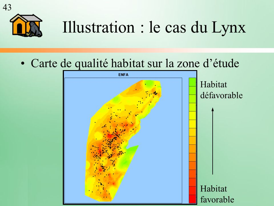 Illustration : le cas du Lynx Carte de qualité habitat sur la zone détude Habitat défavorable Habitat favorable 43