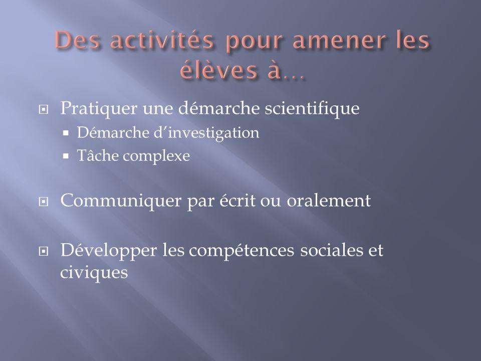 Pratiquer une démarche scientifique Démarche dinvestigation Tâche complexe Communiquer par écrit ou oralement Développer les compétences sociales et c