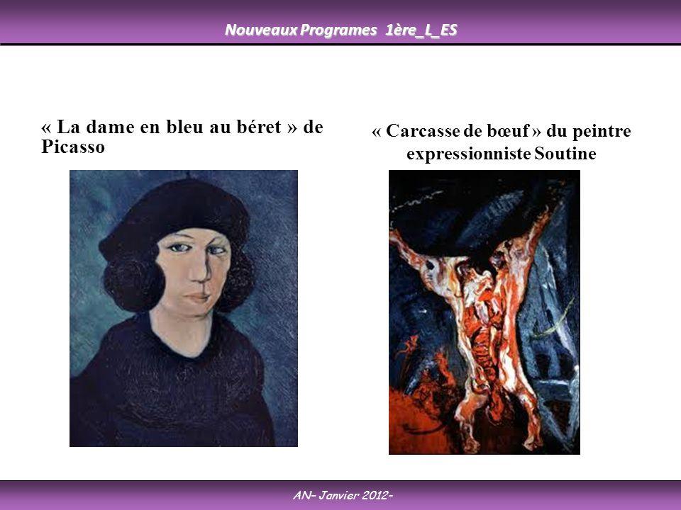 Nouveaux Programes 1ère_L_ES AN– Janvier 2012- « La dame en bleu au béret » de Picasso « Carcasse de bœuf » du peintre expressionniste Soutine