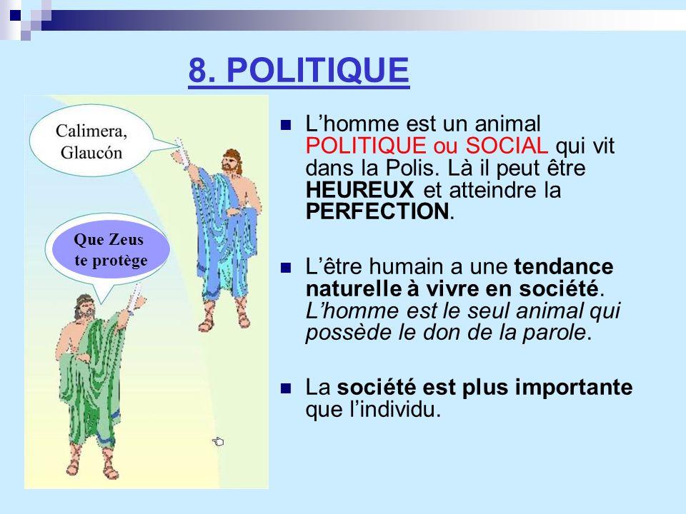 8. POLITIQUE Lhomme est un animal POLITIQUE ou SOCIAL qui vit dans la Polis. Là il peut être HEUREUX et atteindre la PERFECTION. Lêtre humain a une te