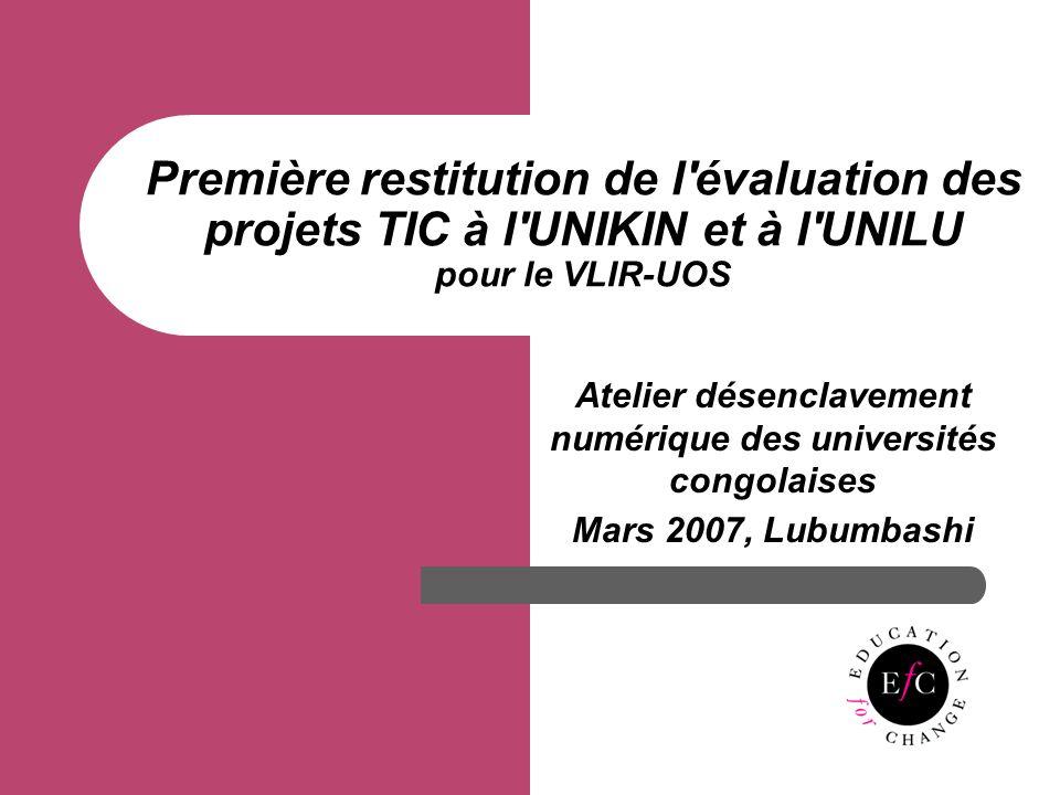 Première restitution de l évaluation des projets TIC à l UNIKIN et à l UNILU pour le VLIR-UOS Atelier désenclavement numérique des universités congolaises Mars 2007, Lubumbashi