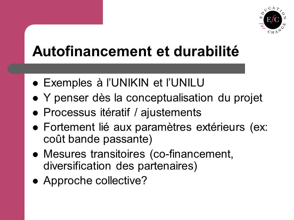 Autofinancement et durabilité Exemples à lUNIKIN et lUNILU Y penser dès la conceptualisation du projet Processus itératif / ajustements Fortement lié aux paramètres extérieurs (ex: coût bande passante) Mesures transitoires (co-financement, diversification des partenaires) Approche collective