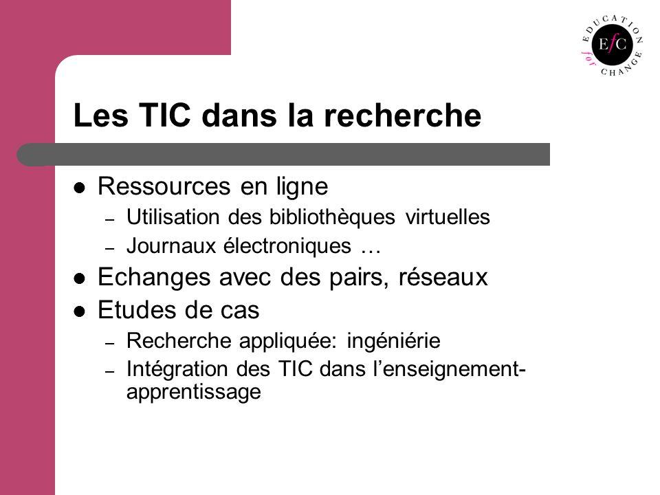 Les TIC dans la recherche Ressources en ligne – Utilisation des bibliothèques virtuelles – Journaux électroniques … Echanges avec des pairs, réseaux Etudes de cas – Recherche appliquée: ingéniérie – Intégration des TIC dans lenseignement- apprentissage