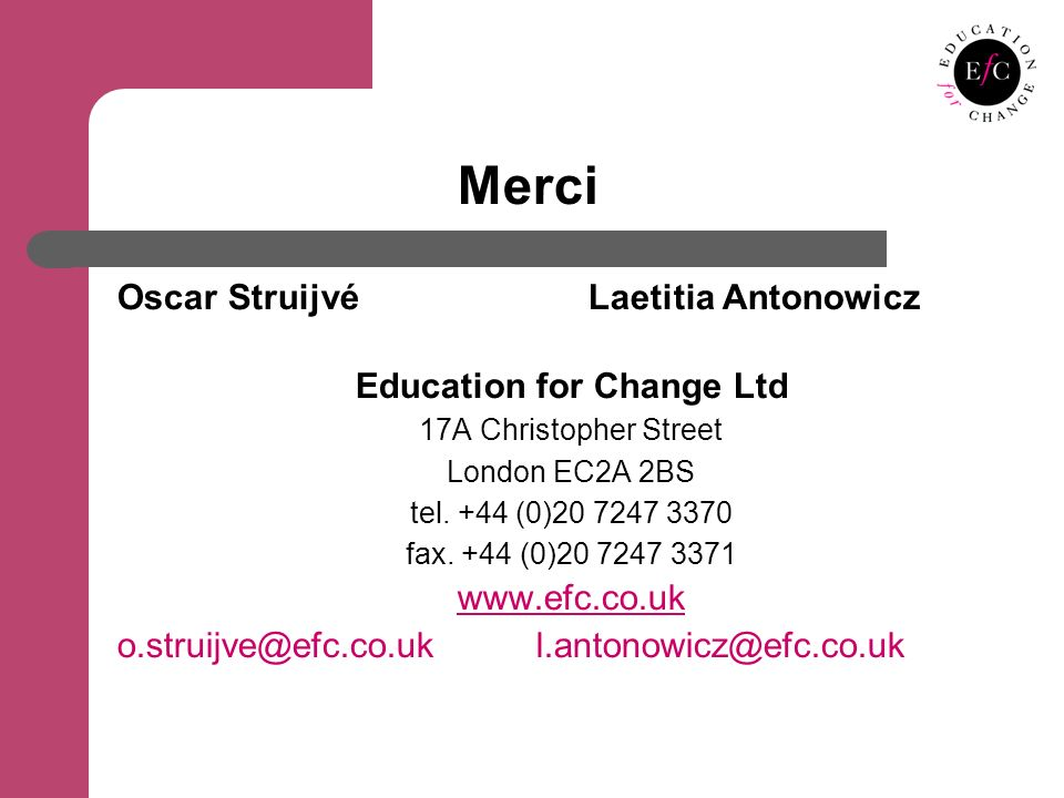 Merci Oscar Struijvé Laetitia Antonowicz Education for Change Ltd 17A Christopher Street London EC2A 2BS tel.