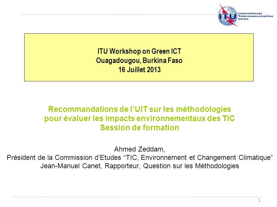 1 Recommandations de lUIT sur les méthodologies pour évaluer les impacts environnementaux des TIC Session de formation Ahmed Zeddam, Président de la C