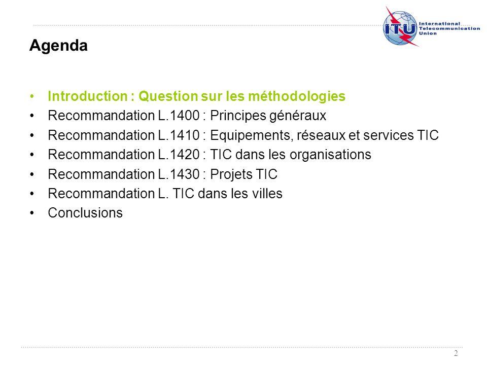2 Introduction : Question sur les méthodologies Recommandation L.1400 : Principes généraux Recommandation L.1410 : Equipements, réseaux et services TI